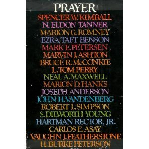 Prayer (0877476578) by Spencer W. Kimball; N. Eldon Tanner; Marion G. Romney; Ezra Taft Benson; Bruce R. McConkie; Neal A. Maxwell; L. Tom Perry; Vaughn J. Featherstone;...