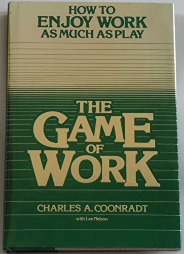 9780877477716: The Game of Work: How to Enjoy Work As Much As Play