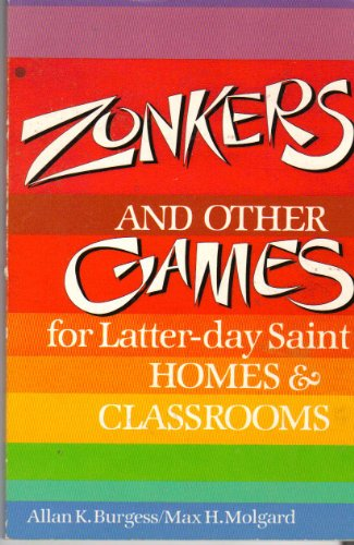 Zonkers and other games for Latter-day Saint homes and classrooms: Burgess, Allan K
