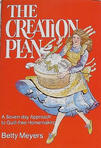 9780877479611: Creation Plan: A Seven Day Approach to Guilt Free Homemaking