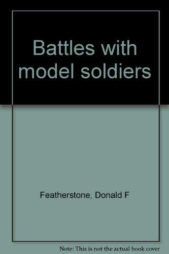 Battles with model soldiers: Donald F Featherstone