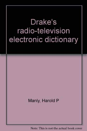 Drake's radio-television electronic dictionary: Harold P Manly