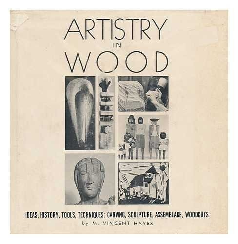 Artistry in wood;: Ideas, history, tools, techniques: carving, sculpture, assemblage, woodcuts, etc...