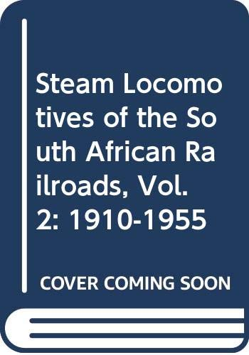 Steam Locomotives of the South African Railroads Volume 2 : 1910-1955 and Harbour Board Locos 1873 ...