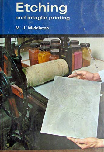 Etching and intaglio printing: A practical guide for beginners: Middleton, Max J