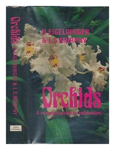 Orchids: a complete guide to cultivation,: Eigeldinger, Otto