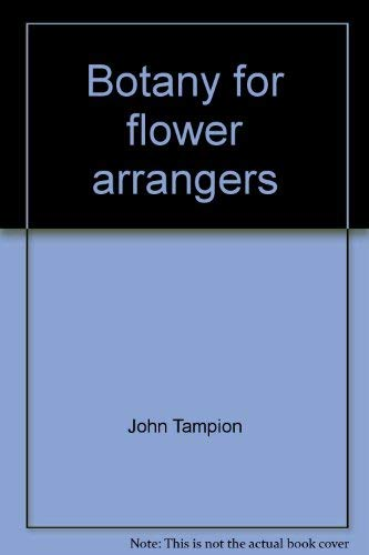 Botany for Flower Arrangers: Tampion, John &