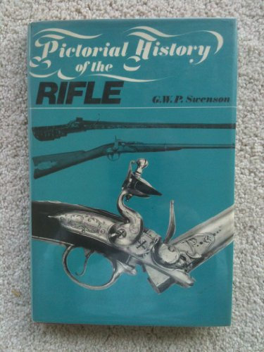 Pictorial History of the Rifle: Swenson, G.w.p.