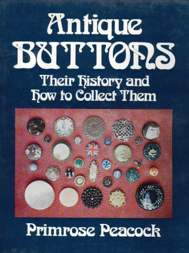 Antique Buttons Their History and How to Collect Them [Published earlier in the UK as ' Buttons f...