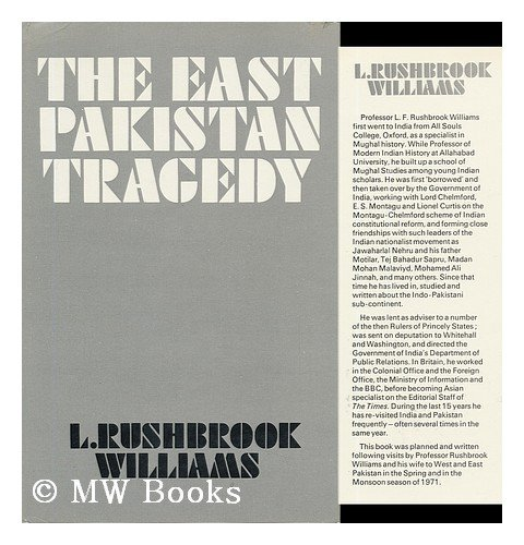 The East Pakistan tragedy: Rushbrook Williams, L. F