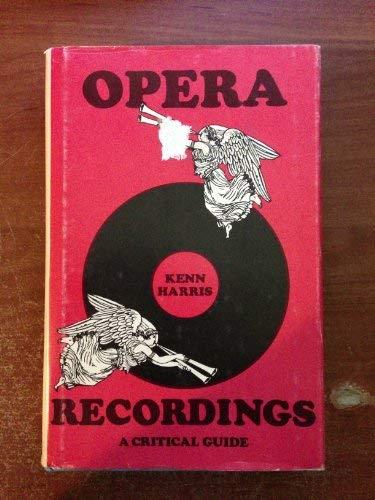 Opera Recordings: A Critical Guide: Harris, Kenn