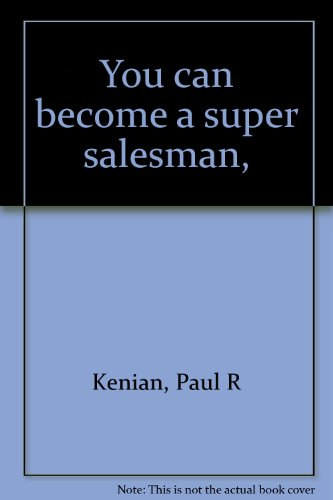 You can become a super salesman,: Kenian, Paul R