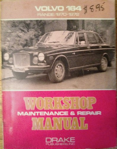 Volvo 164, range: 1970-1972;: Workshop maintenance & repair manual, (0877493014) by Drake Publishers
