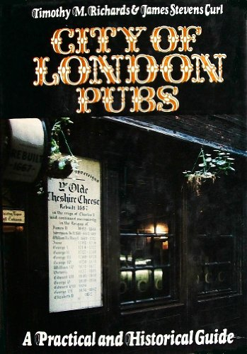 City of London Pubs: A Practical and Historical Guide: Richards, Timothy M.; Curl, James Steven