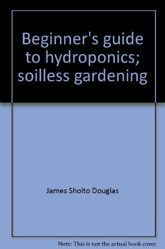 9780877495482: Beginner's guide to hydroponics: Soilless gardening