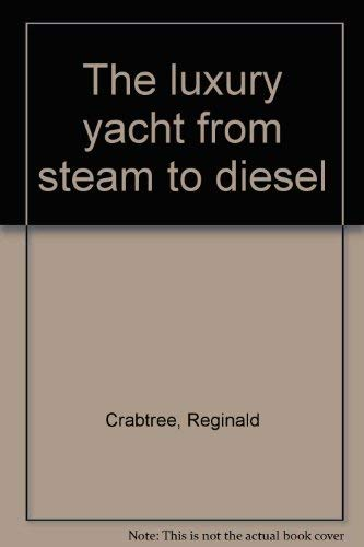 9780877495659: The luxury yacht from steam to diesel