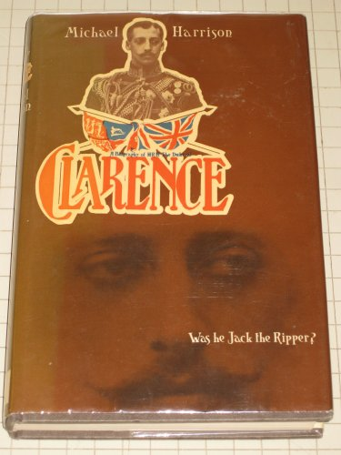 Clarence. Was He Jack the Ripper?: HARRISON, MICHAEL