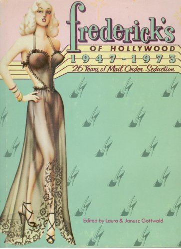 Frederick's of Hollywood, 1947-1973;: 26 Years of Mail Order Seduction: Gottwald, Laura and ...