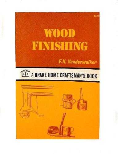 9780877498117: Wood Finishing (Drake's Home Craftsman's Series)