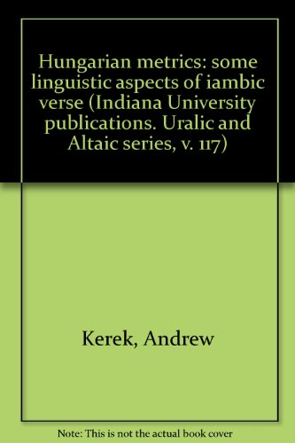 Hungarian metrics: some linguistic aspects of iambic verse (Indiana University publications. Ural...