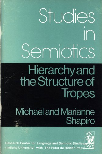 Hierarchy and the Structure of Tropes (Studies in Semiotics Series): Michael and Marianne Shapiro