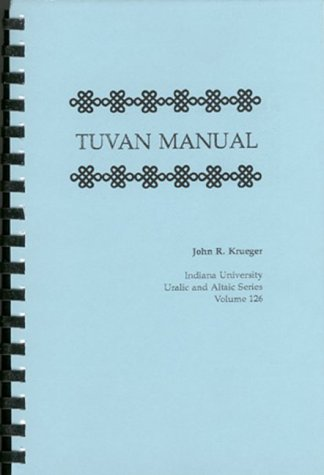 Tuvan manual: Area handbook, grammar, reader, glossary,: John Richard Krueger