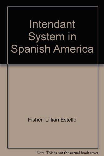 Intendant System in Spanish America: Fisher, Lillian Estelle
