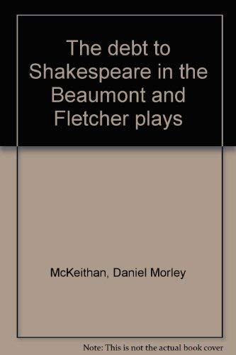 9780877520702: The debt to Shakespeare in the Beaumont and Fletcher plays