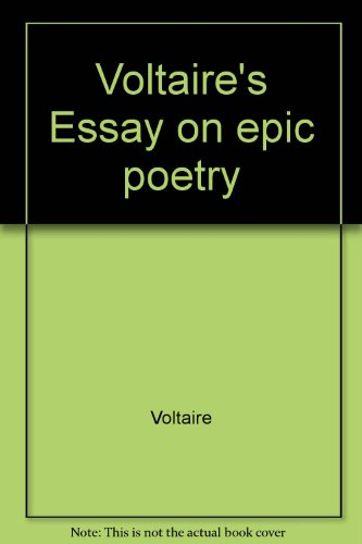 Voltaire's Essay on Epic Poetry: A Study and an Edition: Voltaire; White, Florence Donnell