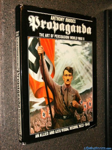 9780877540298: Propaganda: The Art of Persuasion in World War II - An Allied and Axis Visual Record, 1933-1945