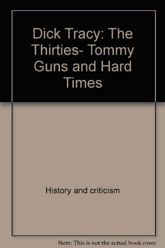9780877541233: Dick Tracy: The Thirties, Tommy Guns and Hard Times (Dick Tracy Thirties Gun Hd Ti P)