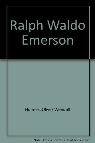 Ralph Waldo Emerson: Holmes, Oliver Wendell