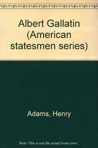Albert Gallatin (American statesmen series): Adams, Henry