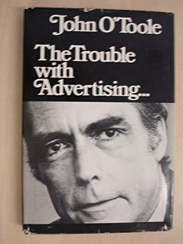 The Trouble With Advertising . . .: O'Toole, John
