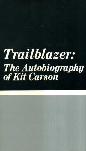 Trailblazer: The Autobiography of Kit Carson (0877542856) by Kit Carson