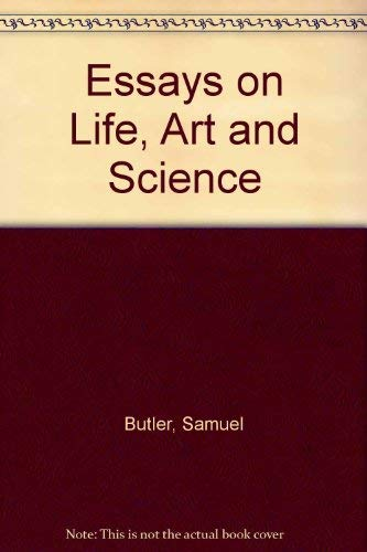Essays on Life, Art and Science: Butler, Samuel