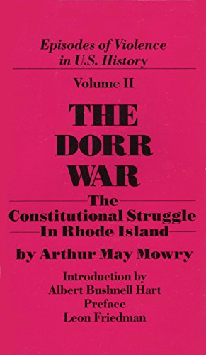 The Dorr Warr: The Constitutional Struggle in Rhode Island: Mowry, Arthur May