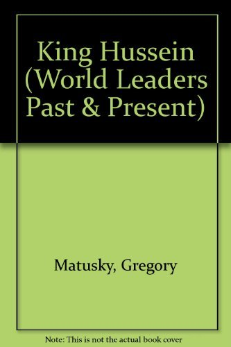 King Hussein (World Leaders Past and Present): Matusky, Gregory, Hayes,