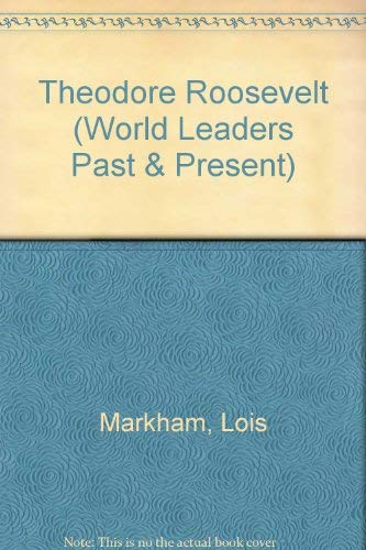 Theodore Roosevelt (World Leaders, Past and Present): Markham, Lois