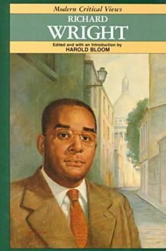 Richard Wright: Modern Critical Views: Bloom, Harold, Ed.