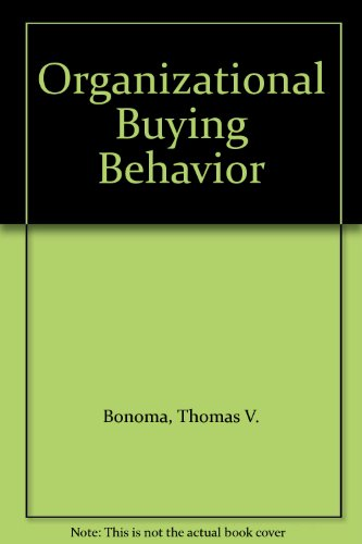 Organizational Buying Behavior: Bonoma, Thomas V.