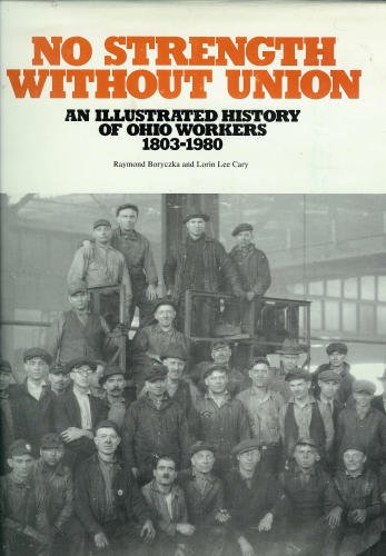 9780877580157: No Strength Without Union: An Illustrated History of Ohio Workers, 1803-1980