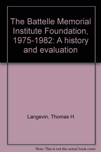 The Battelle Memorial Institute Foundation, 1975-1982: A history and evaluation: Langevin, Thomas H