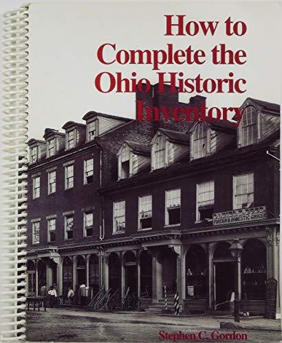 How to complete the Ohio historic inventory: Gordon, Stephen C