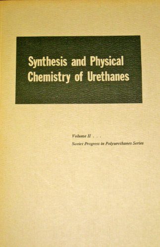 9780877621577: Synthesis and physical chemistry of Urethanes (Soviet progress in polyurethanes series, Vol. 2)