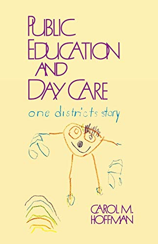 Public Education and Day Care: One District s Story (Paperback): Carol M. Hoffman