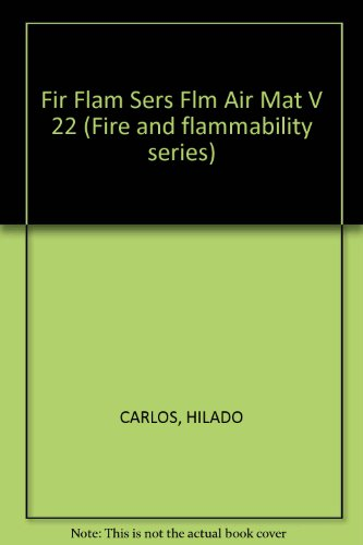 Flammability of Aircraft Materials, Volume 22 (Fire and flammability series): Hilado, Carlos J.