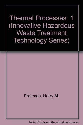 9780877626169: Thermal Processes, Volume I (INNOVATIVE HAZARDOUS WASTE TREATMENT TECHNOLOGY SERIES)