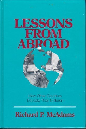 Lessons from Abroad: How Other Countries Educate Their Children: Richard P McAdams