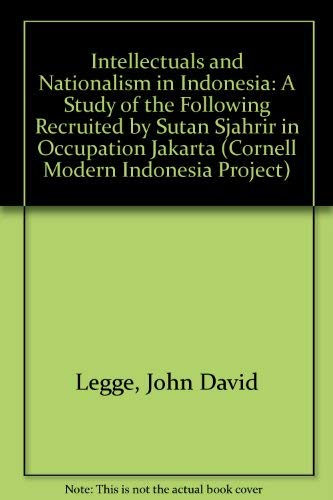 9780877630340: Intellectuals and Nationalism in Indonesia: A Study of the Following Recruited by Sutan Sjahrir in Occupation Jakarta (Cornell Modern Indonesia Project)